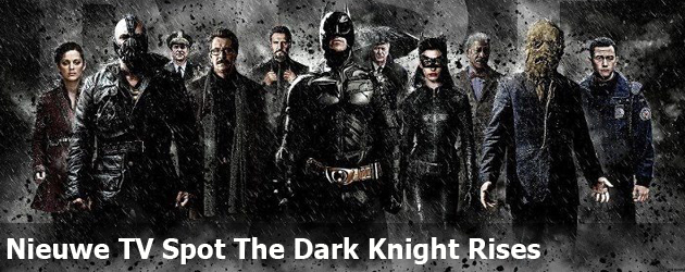 Nieuwe TV Spot The Dark Knight Rises