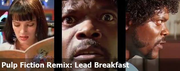 Pulp Fiction Remix: Lead Breakfast