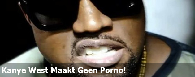 Kanye West Maakt Geen Porno!