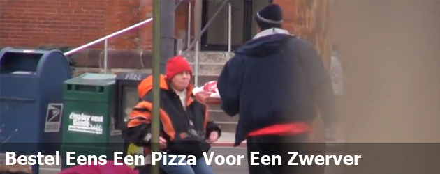Bestel Eens Een Pizza Voor Een Zwerver