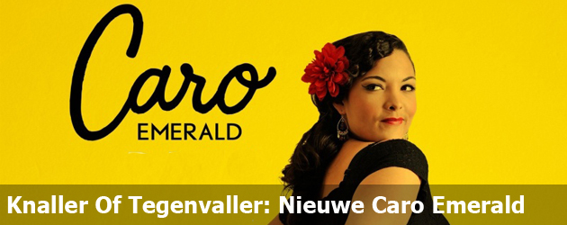 Knaller Of Tegenvaller: De Nieuwe Caro Emerald