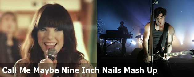 Call Me Maybe Nine Inch Nails Mash Up