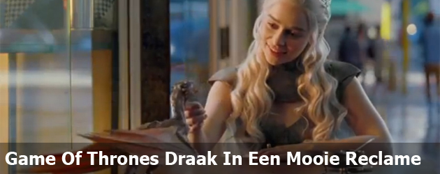 Game Of Thrones Draak In Een Mooie Reclame