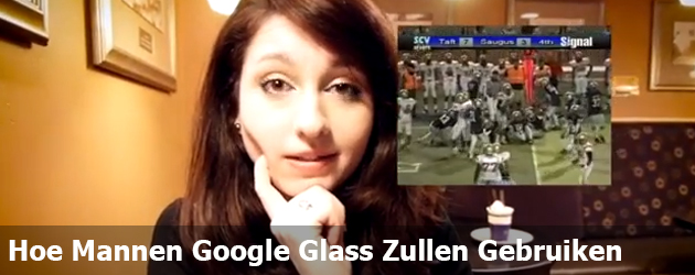 Hoe Mannen Google Glass Zullen Gebruiken  