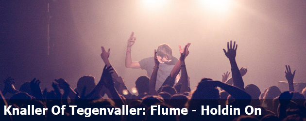 Knaller Of Tegenvaller: Flume - Holdin On