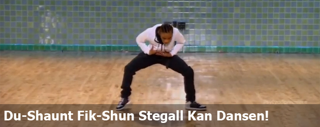 Du-Shaunt Fik-Shun Stegall Kan Dansen!