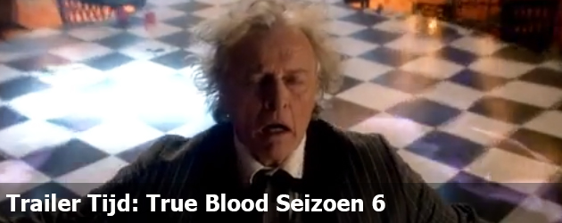 Trailer Tijd: True Blood Seizoen 6