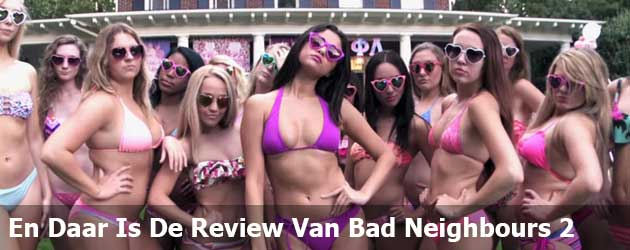En Daar Is De Review Van Bad Neighbours 2