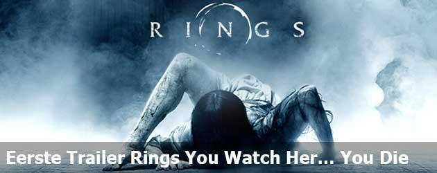 Eerste trailer Rings You watch her… You die