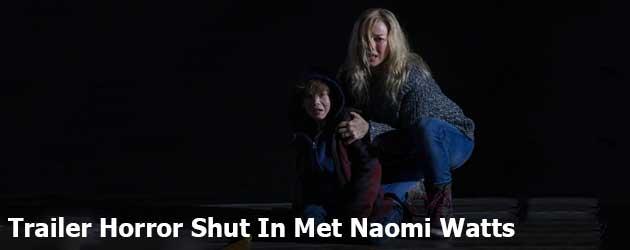 Trailer Horror Shut In Met Naomi Watts