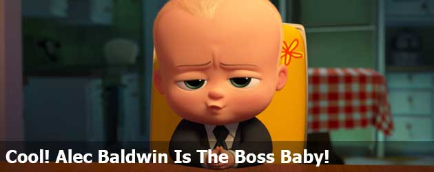 Cool! Alec Baldwin Is The Boss Baby!