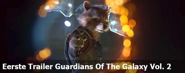 Eerste Trailer Guardians Of The Galaxy Vol. 2