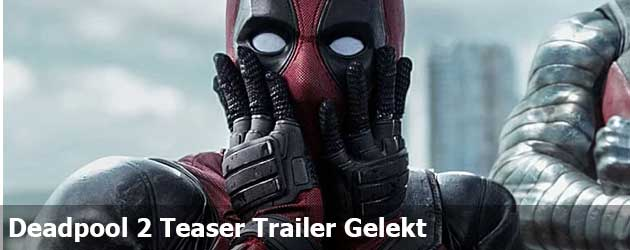 Deadpool 2 Teaser Trailer Gelekt