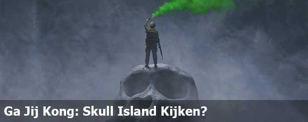 Ga Jij Kong: Skull Island Kijken?