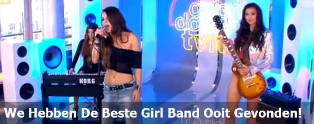 We Hebben De Beste Girl Band Ooit Gevonden!