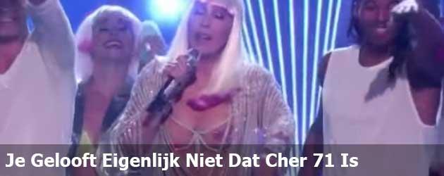 Je Gelooft Eigenlijk Niet Dat Cher 71 Is