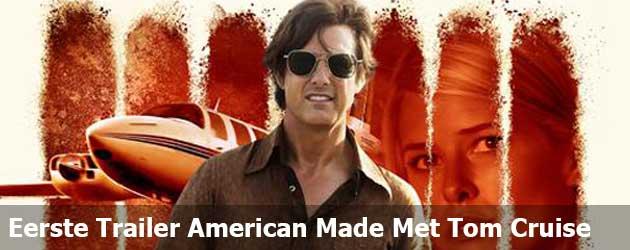 Eerste Trailer American Made Met Tom Cruise