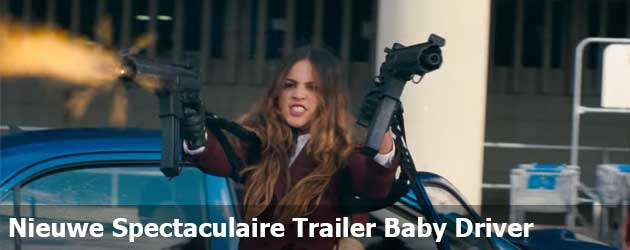 Nieuwe Spectaculaire Trailer Baby Driver