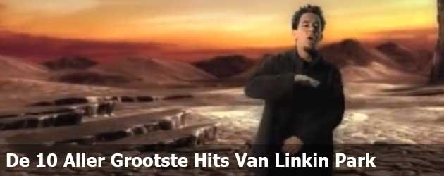 De 10 Aller Grootste Hits Van Linkin Park