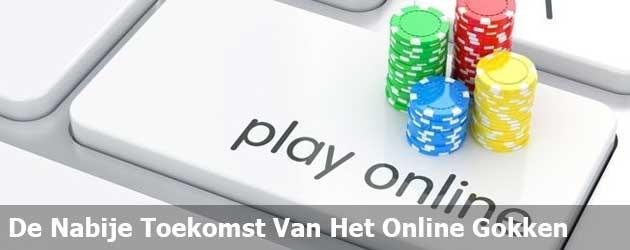De Nabije Toekomst Van Het Online Gokken