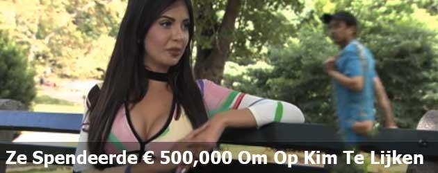 Ze Spendeerde Een Half Miljoen Om Eruit Te Zien Als Kim Kardashian