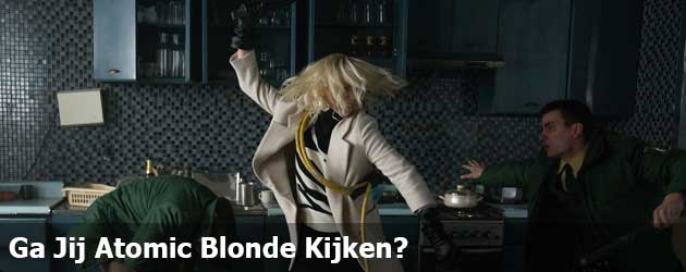 Ga Jij Atomic Blonde Kijken?