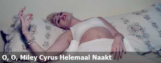 O, O, Miley Cyrus Helemaal Naakt