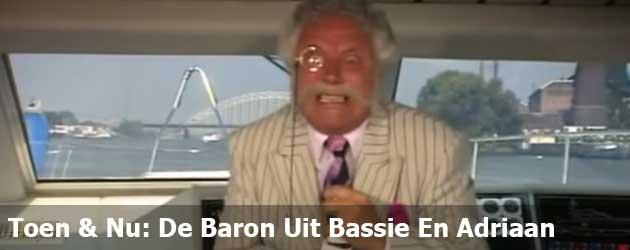 Toen & Nu: De Baron uit Bassie En Adriaan