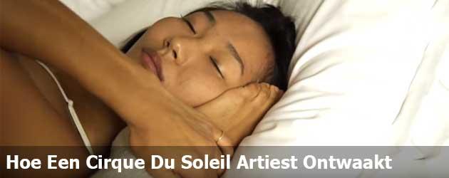 Hoe Een Cirque Du Soleil Artiest Ontwaakt