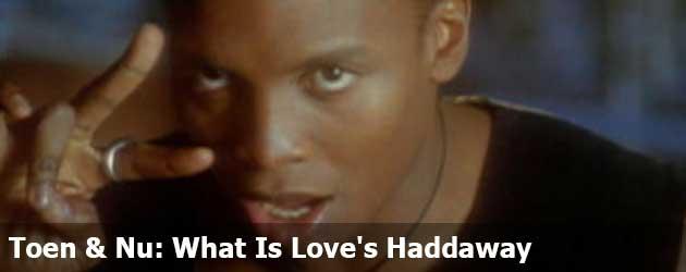 Toen & Nu: What Is Love's Haddaway