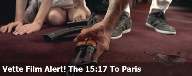 Vette Film Alert! The 15:17 To Paris
