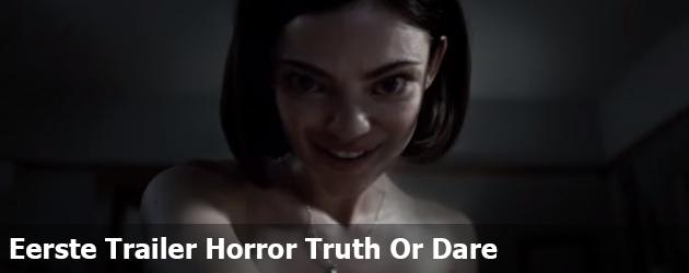Eerste Trailer Horror Truth Or Dare