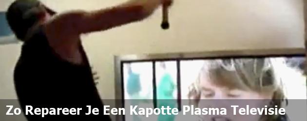 Zo Repareer Je Een Kapotte Plasma Televisie