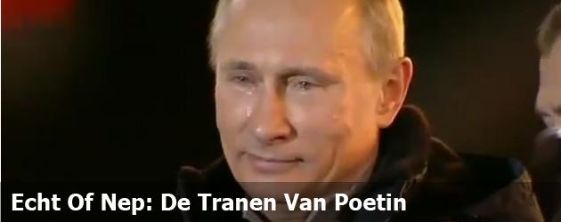 Echt Of Nep: De Tranen Van Poetin