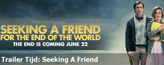 Trailer Tijd: Seeking A friend
