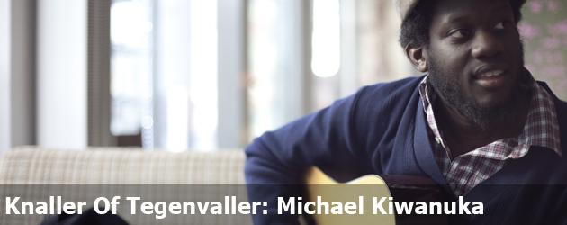 Knaller Of Tegenvaller: Michael Kiwanuka