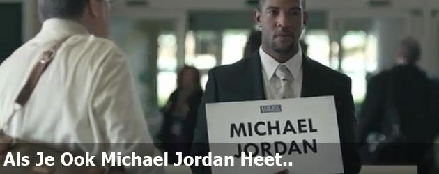 Als Je Ook Michael Jordan Heet..