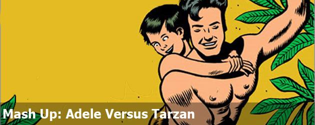 Mash Up: Adele Versus Tarzan