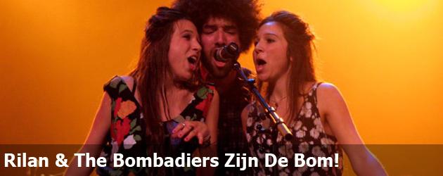 Rilan & The Bombadiers Zijn De Bom!