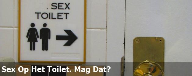 Sex Op Het Toilet. Mag Dat?