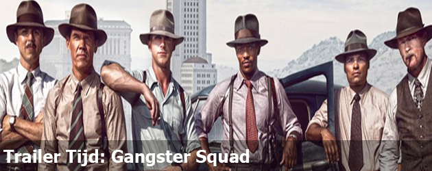 Trailer Tijd: Gangster Squad