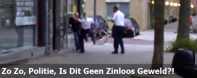 Zo Zo, Politie, Is Dit Geen Zinloos Geweld?!