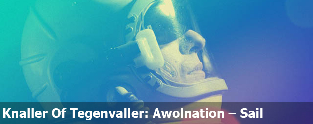 Knaller of Tegenvaller: Awolnation – Sail