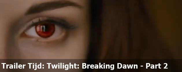 Trailer Tijd: Twilight: Breaking Dawn - Part 2