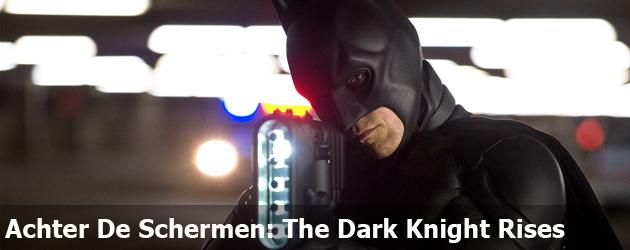 Achter De Schermen: The Dark Knight Rises