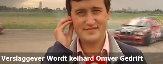 Verslaggever Wordt keihard Omver Gedrift