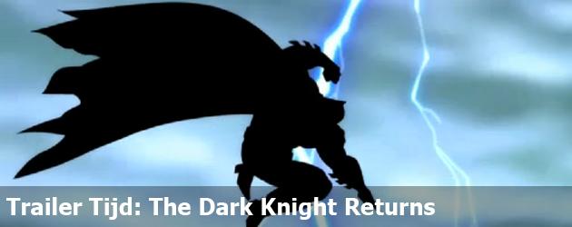 Trailer Tijd: The Dark Knight Returns