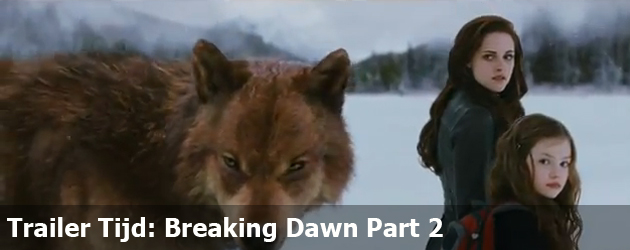 Trailer Tijd: Breaking Dawn Part 2
