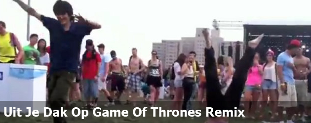 Uit Je Dak Op Game Of Thrones Remix
