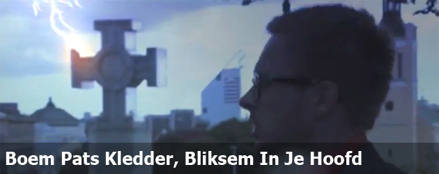 Boem Pats Kledder, Bliksem In Je Hoofd